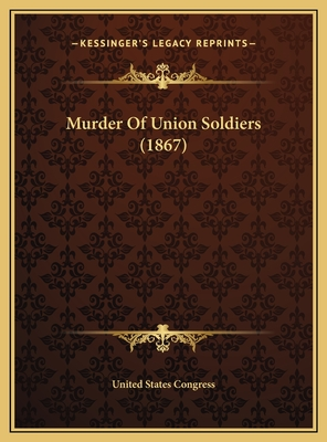 Murder of Union Soldiers (1867) - United States Congress