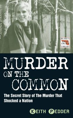 Murder on the Common: The Secret Story of the Murder That Shocked a Nation - Pedder, Keith