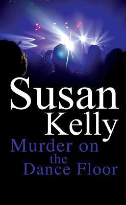 Murder on the Dance Floor - Kelly, Susan