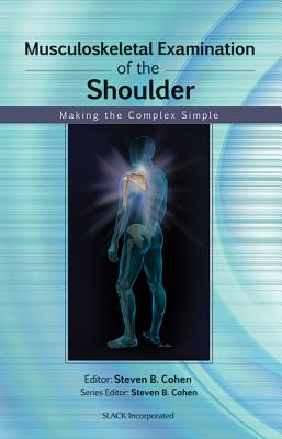 Musculoskeletal Examination of the Shoulder: Making the Complex Simple - Cohen, Steven