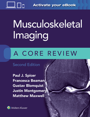 Musculoskeletal Imaging: A Core Review - Spicer, Paul, and Beaman, Francesca, and Blomquist, Gustav