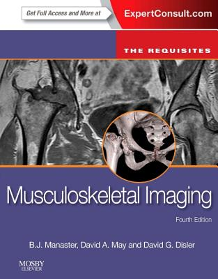 Musculoskeletal Imaging: The Requisites - Manaster, B J, MD, PhD, Facr, and May, David A, MD, and Disler, David G, MD, Facr