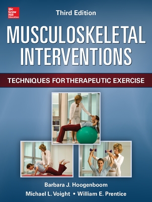Musculoskeletal Interventions 3/E - Hoogenboom, Barbara J., and Voight, Michael L., and Prentice, William E.