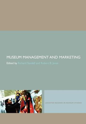 Museum Management and Marketing - Sandell, Richard (Editor), and Janes, Robert R (Editor)