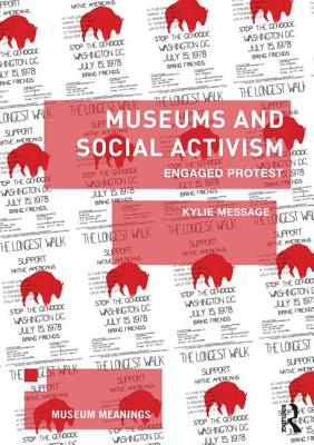 Museums and Social Activism: Engaged Protest - Message, Kylie