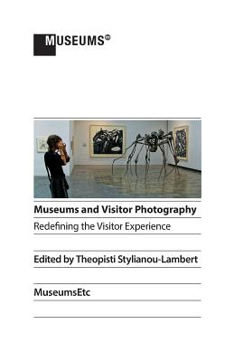 Museums and Visitor Photography: Redefining the Visitor Experience - Stylianou-Lambert, Theopisti (Editor)