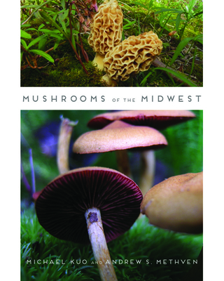 Mushrooms of the Midwest - Kuo, Michael, and Methven, Andrew S