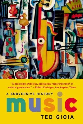 Music: A Subversive History - Gioia, Ted