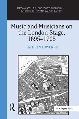 Music and Musicians on the London Stage, 1695 1705 - Lowerre, Kathryn