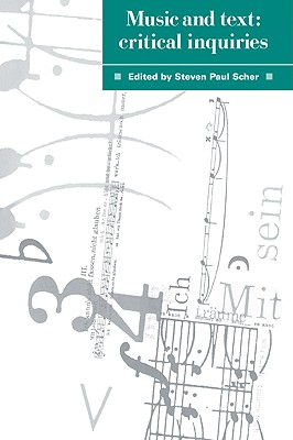 Music and Text: Critical Inquiries - Scher, Steven Paul (Editor), and Steven Paul, Scher (Editor)