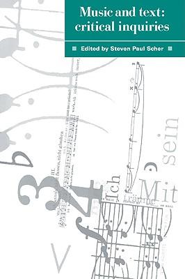 Music and Text: Critical Inquiries - Scher, Steven Paul (Editor)