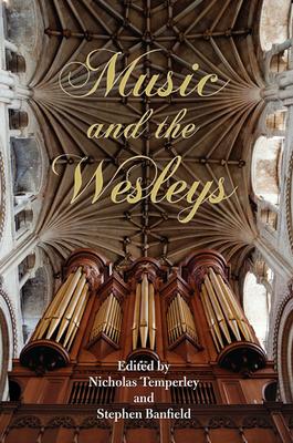 Music and the Wesleys - Temperley, Nicholas, Professor (Editor), and Banfield, Stephen 0 (Editor)