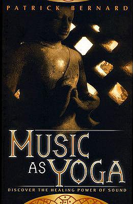 Music as Yoga: Discover the Healing Power of Sound - Bernard, Patrick