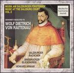 Music at the Salzburg Court, Vol. 2: Dedicated to Wolf Dietrich von Raitenaeu