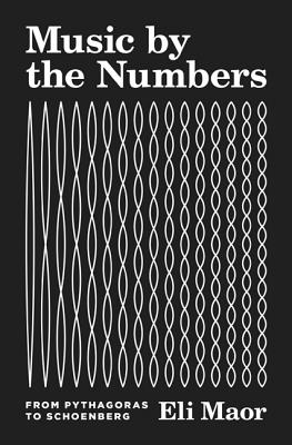 Music by the Numbers: From Pythagoras to Schoenberg - Maor, Eli