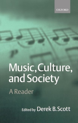 Music, Culture, and Society: A Reader - Scott, Derek B (Editor)