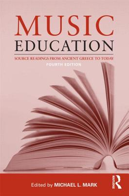 Music Education: Source Readings from Ancient Greece to Today - Mark, Michael L (Editor)