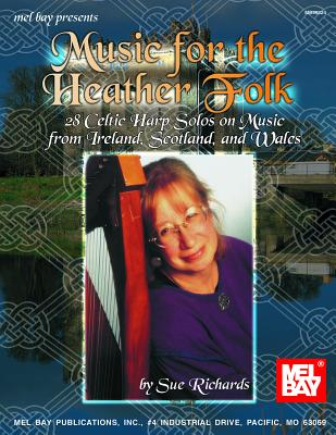 Music for the Heather Folk: 28 Celtic Harp Solos on Music from Ireland, Scotland, and Wales - Richards, Sue