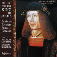 Music for the King of Scots: Inside the Pleasure Palace of James IV - Binchois Consort; Andrew Kirkman (conductor)
