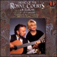 Music From The Royal Courts of Europe - Aïnhoa Arteta (soprano); Michael Long (guitar); Richard Bock (cello)