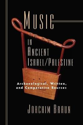 Music in Ancient Israel/Palestine: Archaeological, Written and Comparative Sources - Braun, Joachim