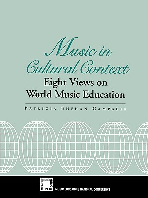 Music in Cultural Context: Eight Views on World Music Education - Campbell, Patricia Shehan (Editor)