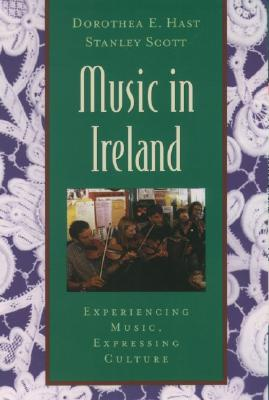 Music in Ireland: Experiencing Music, Expressing Culture - Hast, Dorothea E, and Scott, Stanley