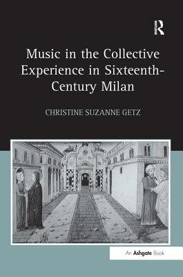 Music in the Collective Experience in Sixteenth-Century Milan - Getz, Christine Suzanne