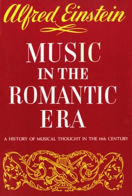 Music in the Romantic Era - Einstein, Alfred