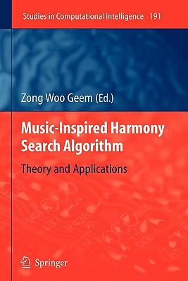 Music-Inspired Harmony Search Algorithm: Theory and Applications - Geem, Zong Woo (Editor)