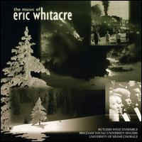 Music of Eric Whitacre - Eric Whitacre (piano); Rutgers Wind Ensemble; Brigham Young University Singers (choir, chorus);...