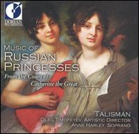 Music of Russian Princesses: From the Court of Catherine the Great - Anne Harley (soprano); Etienne Abelin (baroque violin); Irina Rees (harpsichord); Oleg Timofeyev (guitar)