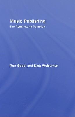 Music Publishing: The Roadmap to Royalties - Sobel, Ron, and Weissman, Dick