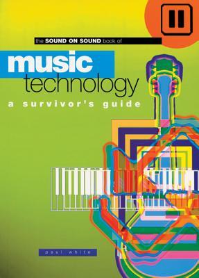 Music Technology: A Survivor's Guide - White, Paul