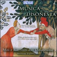 Musica Disonesta: Mitti e Racconti dell'Umanesimo - Anonima Frottolisti; Giulia Testi (vocals); Simone Marcelli
