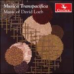 Musica Transpacifica: Music of David Loeb