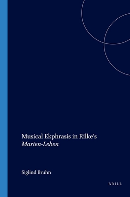 Musical Ekphrasis in Rilke's Marien-Leben - Bruhn, Siglind