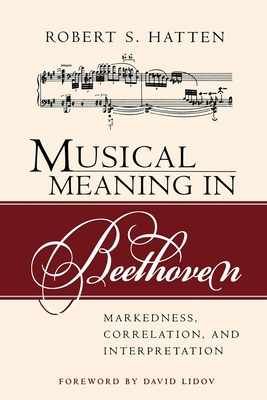 Musical Meaning in Beethoven: Markedness, Correlation, and Interpretation - Hatten, Robert S