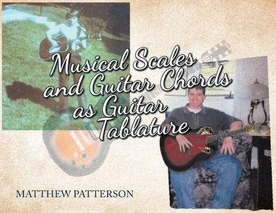 Musical Scales and Guitar Chords As Guitar Tablature - Patterson, Matthew