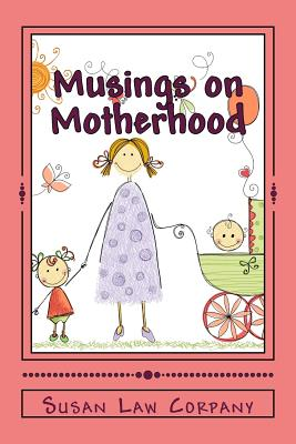 Musings on Motherhood - Corpany, Susan Law