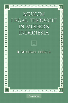 Muslim Legal Thought in Modern Indonesia - Feener, R. Michael