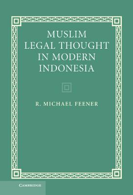 Muslim Legal Thought in Modern Indonesia - Feener, R Michael