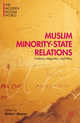 Muslim Minority-State Relations: Violence, Integration, and Policy - Mason, Robert, Dr. (Editor)