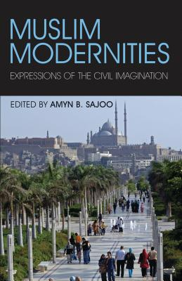 Muslim Modernities: Expressions of the Civil Imagination - Sajoo, Amyn B