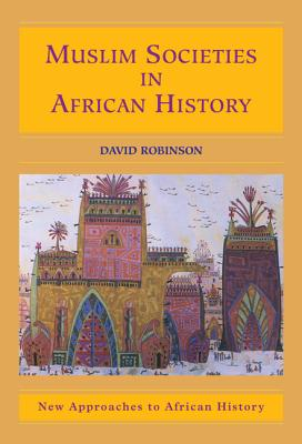 Muslim Societies in African History - Robinson, David