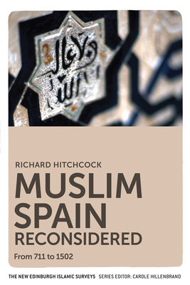 Muslim Spain Reconsidered: From 711 to 1502 - Hitchcock, Richard