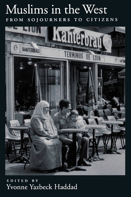 Muslims in the West: From Sojourners to Citizens - Haddad, Yvonne Yazbeck (Editor)