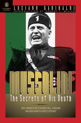 Mussolini: The Secrets of His Death - Garibaldi, Luciano