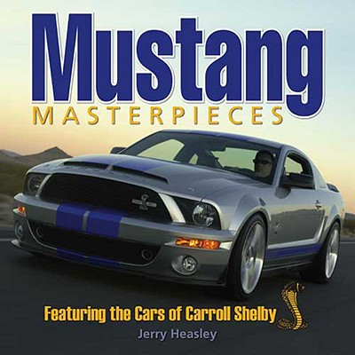 Mustang Masterpieces: Featuring the Cars of Carroll Shelby - Heasley, Jerry