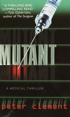Mutant - Clement, Peter, M.D.